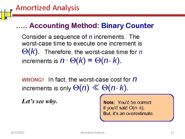 Amortized Analysis …. . Accounting Method: Binary Counter Consider a sequence of n increments.