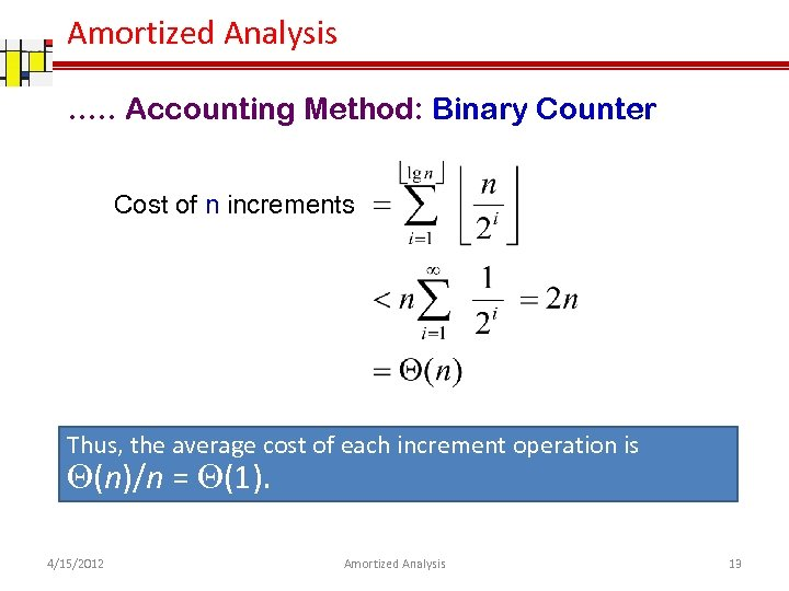 Amortized Analysis …. . Accounting Method: Binary Counter Cost of n increments Thus, the