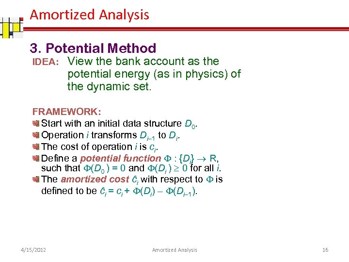 Amortized Analysis 3. Potential Method IDEA: View the bank account as the potential energy