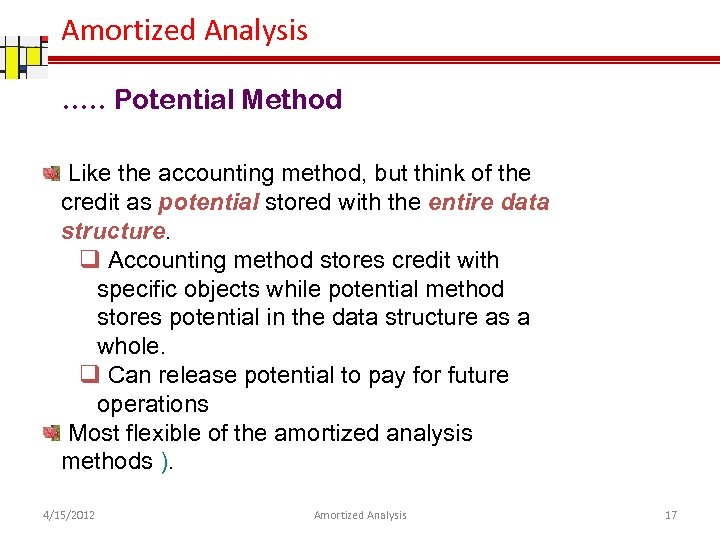 Amortized Analysis …. . Potential Method Like the accounting method, but think of the