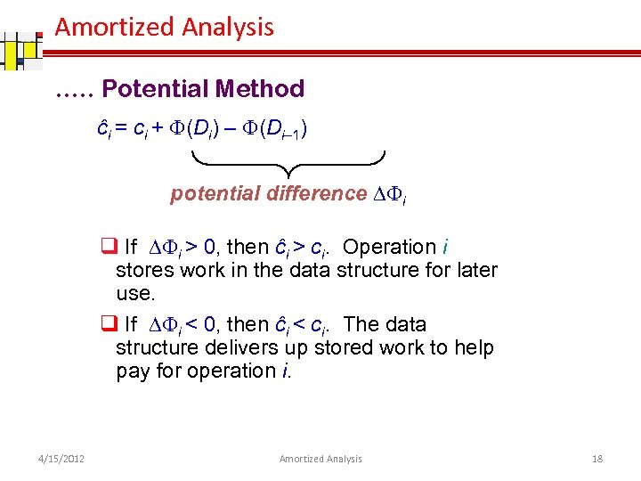 Amortized Analysis …. . Potential Method ĉi = ci + F(Di) – F(Di– 1)