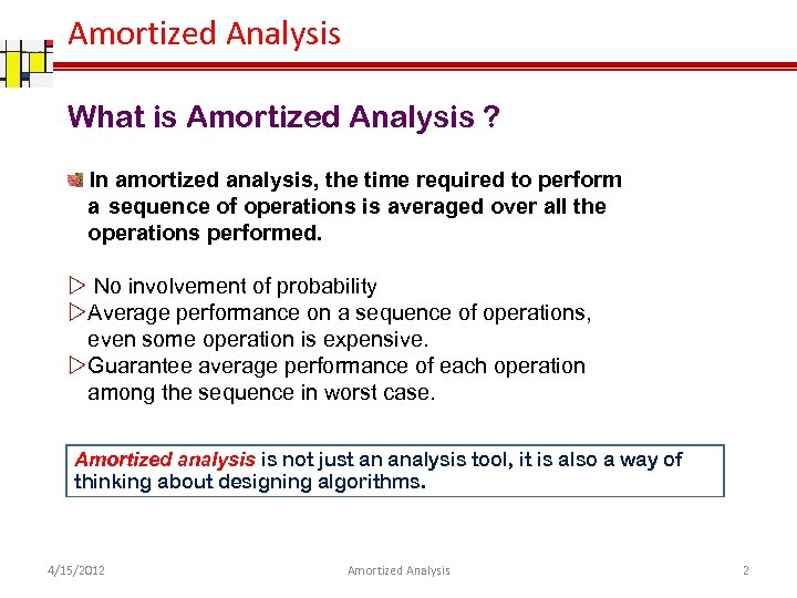 Amortized Analysis What is Amortized Analysis ? In amortized analysis, the time required to