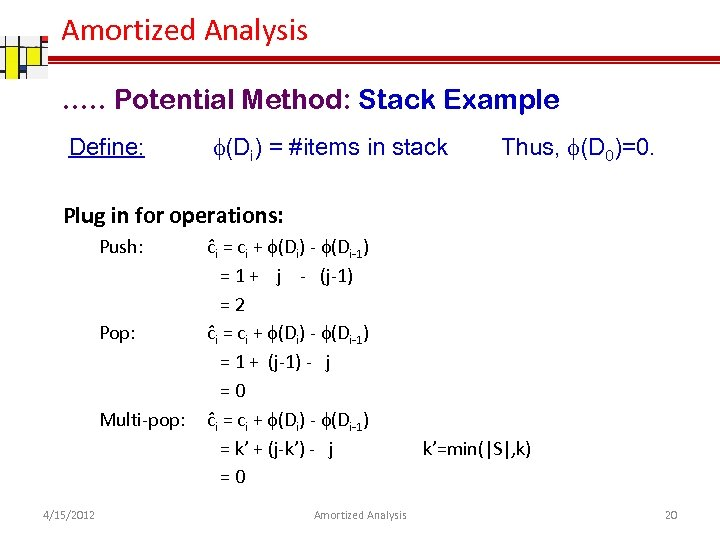 Amortized Analysis …. . Potential Method: Stack Example Define: (Di) = #items in stack