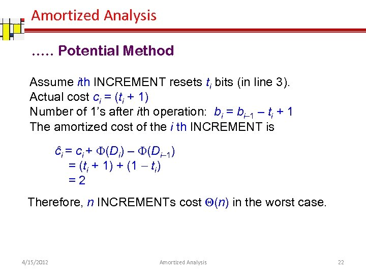 Amortized Analysis …. . Potential Method Assume ith INCREMENT resets ti bits (in line