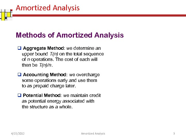 Amortized Analysis Methods of Amortized Analysis q Aggregate Method: we determine an upper bound