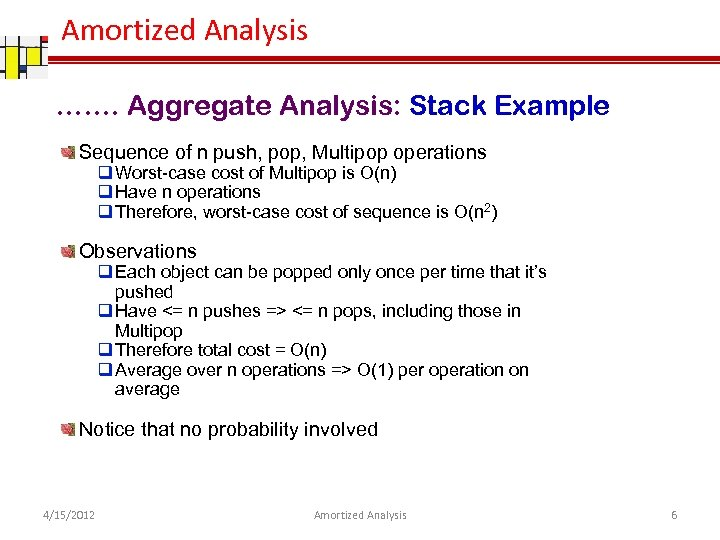 Amortized Analysis ……. Aggregate Analysis: Stack Example Sequence of n push, pop, Multipop operations
