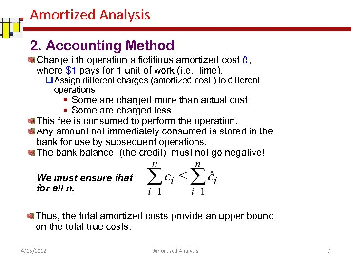Amortized Analysis 2. Accounting Method Charge i th operation a fictitious amortized cost ĉi,