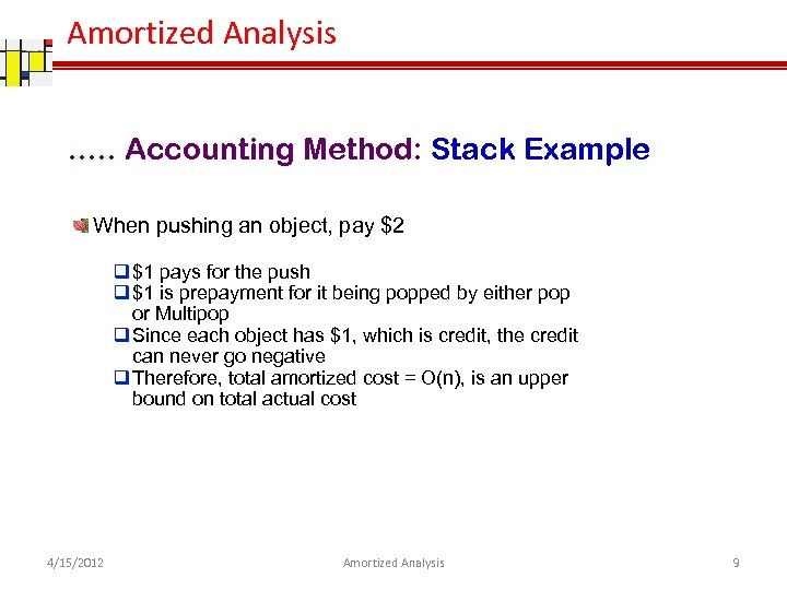 Amortized Analysis …. . Accounting Method: Stack Example When pushing an object, pay $2