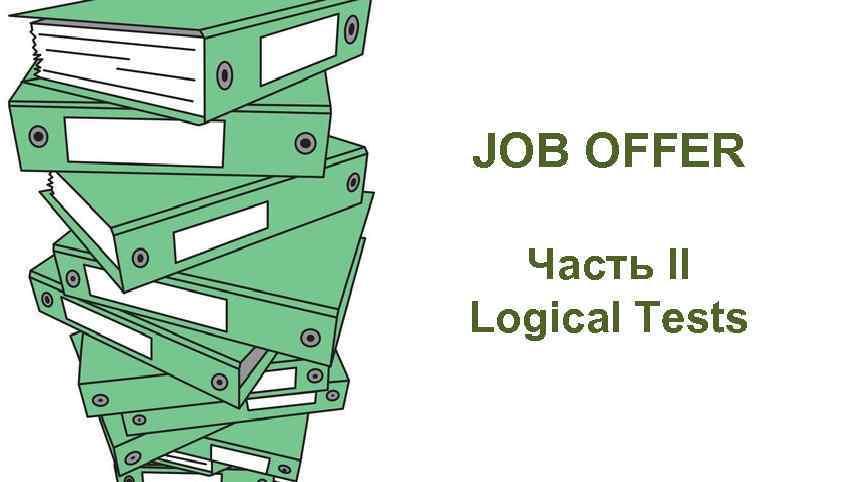 JOB OFFER Часть II Logical Tests