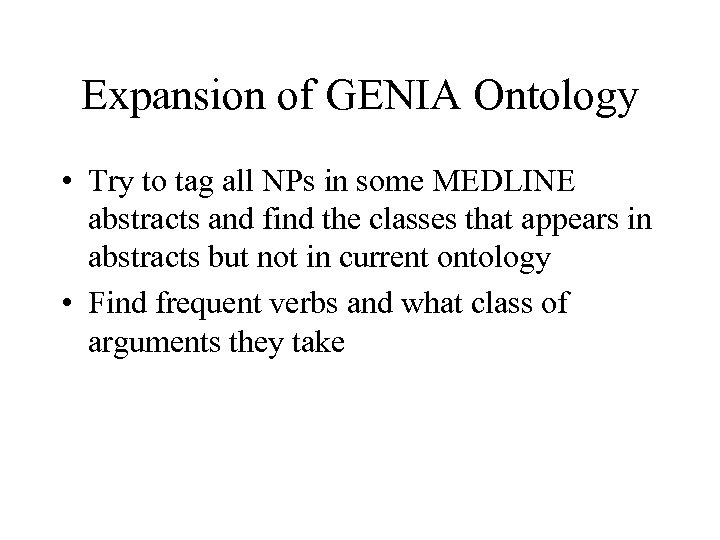 Expansion of GENIA Ontology • Try to tag all NPs in some MEDLINE abstracts