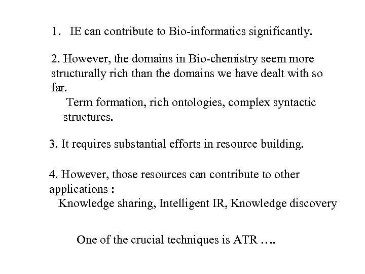 1. IE can contribute to Bio-informatics significantly. 2. However, the domains in Bio-chemistry seem