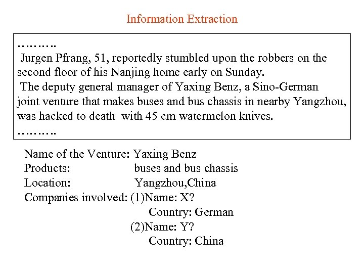 Information Extraction ………. Jurgen Pfrang, 51, reportedly stumbled upon the robbers on the second