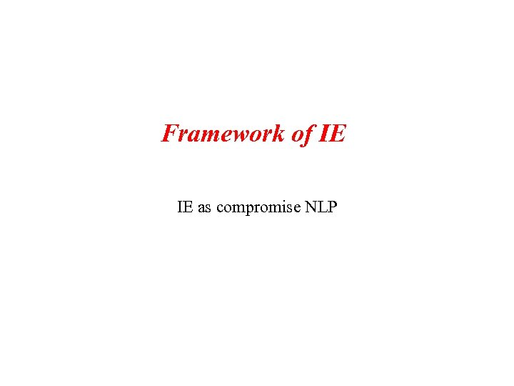 Framework of IE IE as compromise NLP