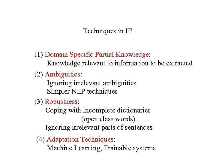 Techniques in IE (1) Domain Specific Partial Knowledge: Knowledge relevant to information to be