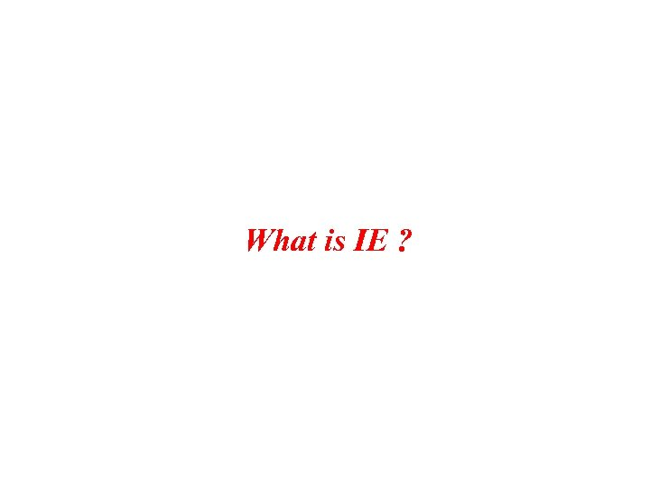 What is IE ?