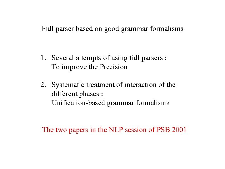 Full parser based on good grammar formalisms 1. Several attempts of using full parsers