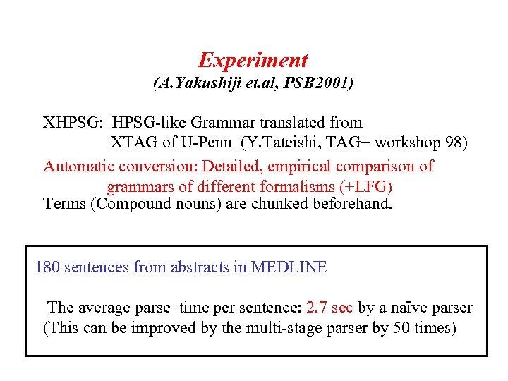 Experiment (A. Yakushiji et. al, PSB 2001) XHPSG: HPSG-like Grammar translated from XTAG of
