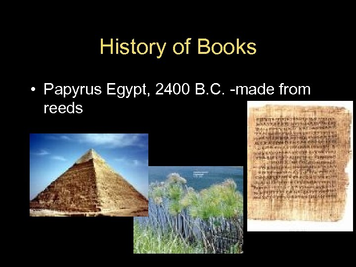 History of Books • Papyrus Egypt, 2400 B. C. -made from reeds