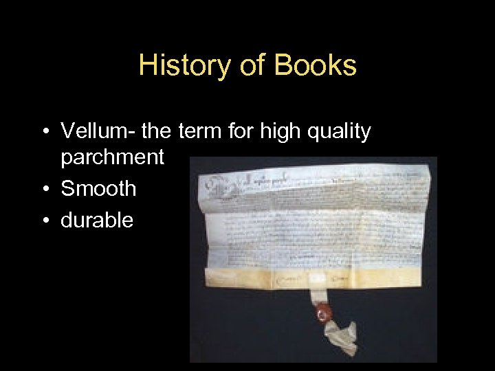 History of Books • Vellum- the term for high quality parchment • Smooth •