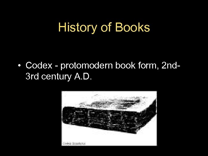 History of Books • Codex - protomodern book form, 2 nd 3 rd century