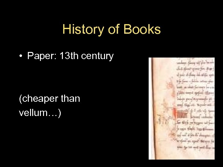 History of Books • Paper: 13 th century (cheaper than vellum…)
