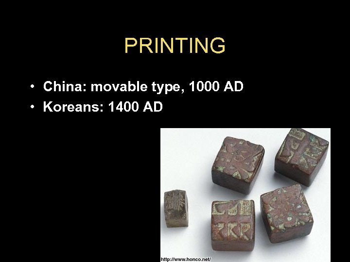 PRINTING • China: movable type, 1000 AD • Koreans: 1400 AD