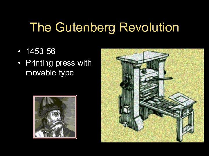 The Gutenberg Revolution • 1453 -56 • Printing press with movable type