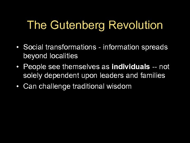 The Gutenberg Revolution • Social transformations - information spreads beyond localities • People see