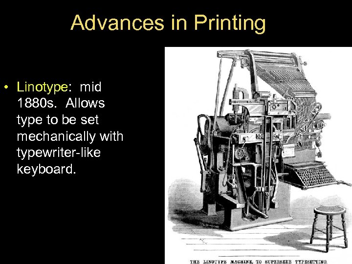 Advances in Printing • Linotype: mid 1880 s. Allows type to be set mechanically