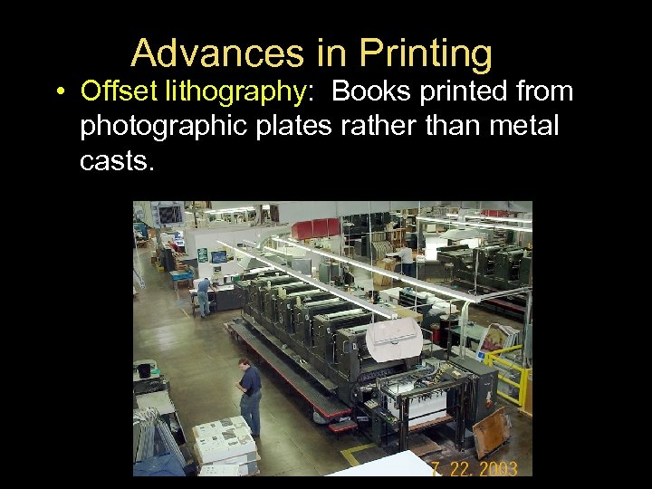 Advances in Printing • Offset lithography: Books printed from photographic plates rather than metal