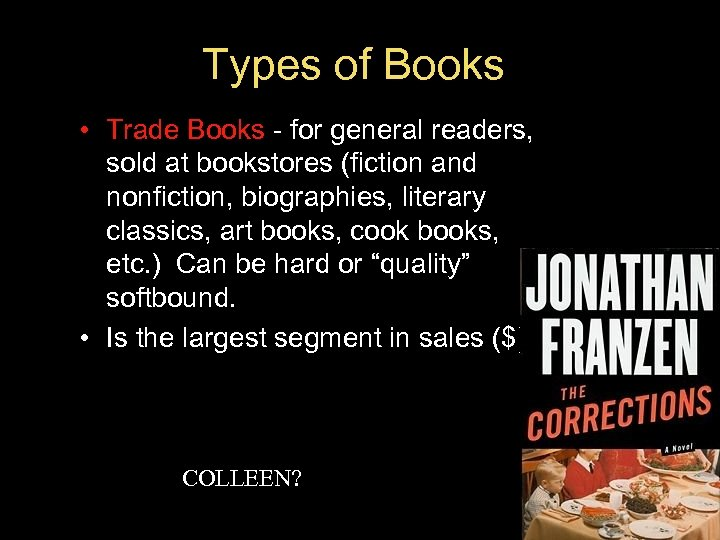 Types of Books • Trade Books - for general readers, sold at bookstores (fiction