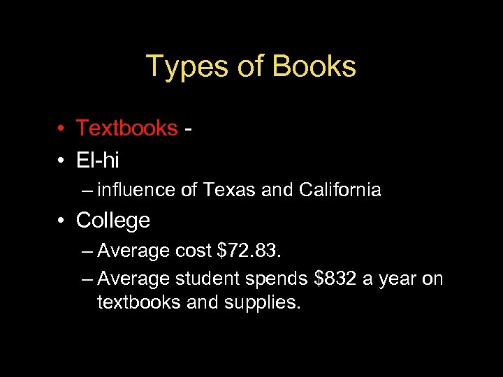 Types of Books • Textbooks • El-hi – influence of Texas and California •