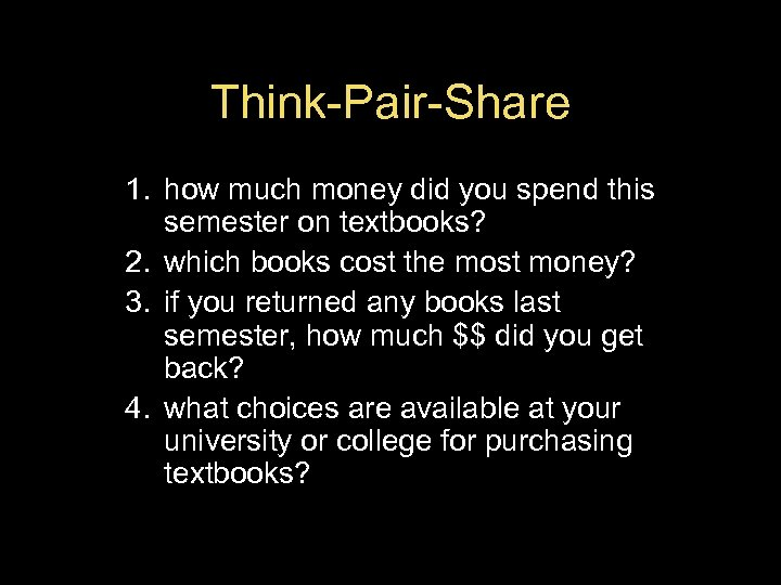 Think-Pair-Share 1. how much money did you spend this semester on textbooks? 2. which