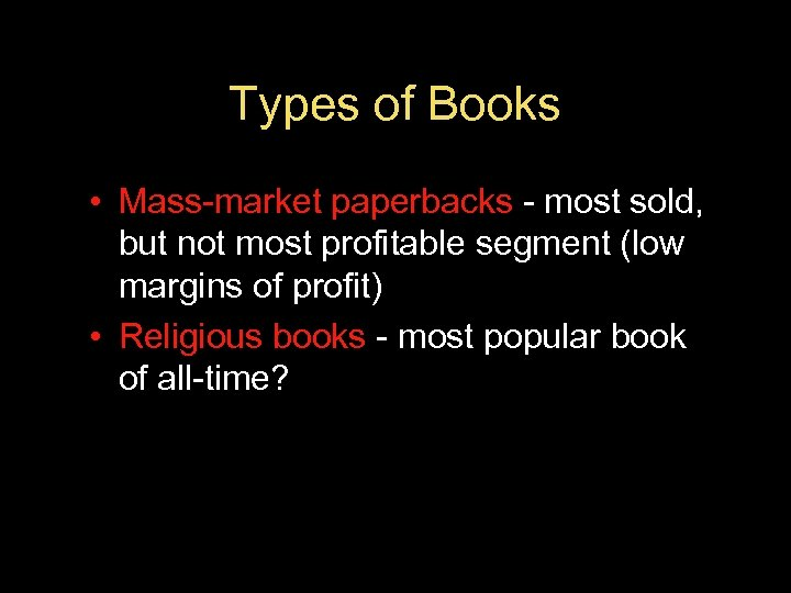 Types of Books • Mass-market paperbacks - most sold, but not most profitable segment