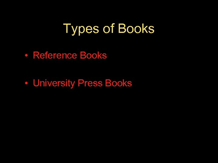 Types of Books • Reference Books • University Press Books