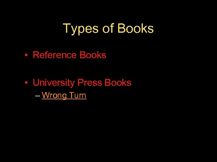 Types of Books • Reference Books • University Press Books – Wrong Turn