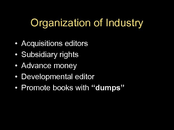 Organization of Industry • • • Acquisitions editors Subsidiary rights Advance money Developmental editor
