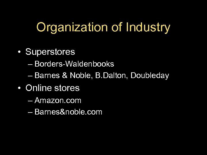 Organization of Industry • Superstores – Borders-Waldenbooks – Barnes & Noble, B. Dalton, Doubleday