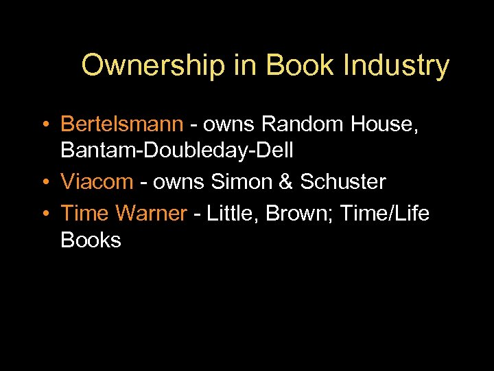 Ownership in Book Industry • Bertelsmann - owns Random House, Bantam-Doubleday-Dell • Viacom -
