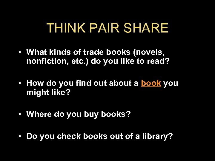 THINK PAIR SHARE • What kinds of trade books (novels, nonfiction, etc. ) do