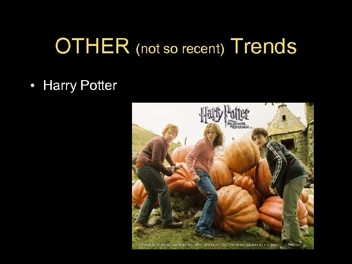 OTHER (not so recent) Trends • Harry Potter