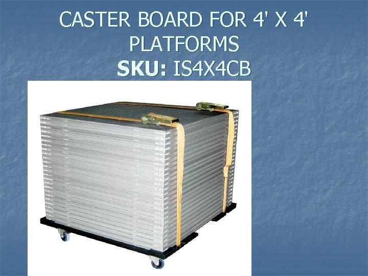 CASTER BOARD FOR 4' X 4' PLATFORMS SKU: IS 4 X 4 CB