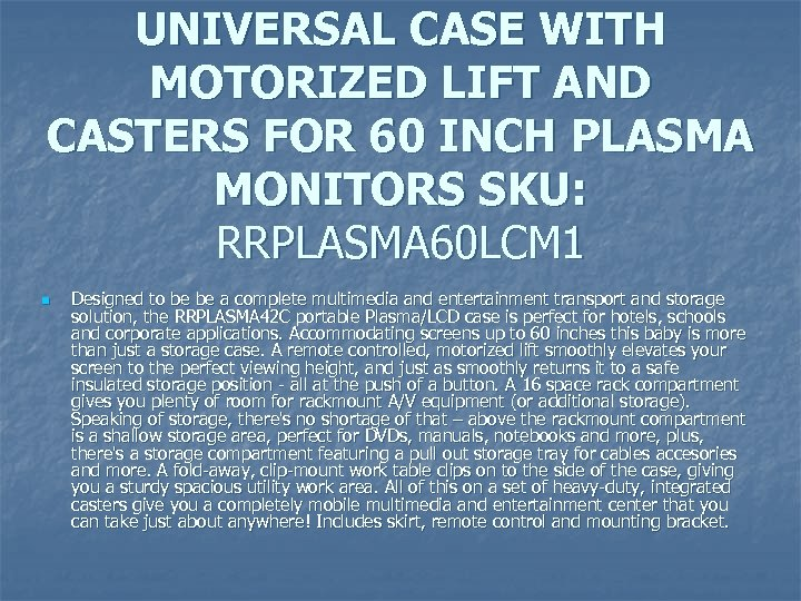 UNIVERSAL CASE WITH MOTORIZED LIFT AND CASTERS FOR 60 INCH PLASMA MONITORS SKU: RRPLASMA