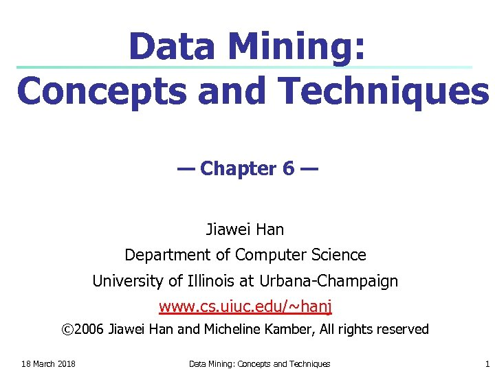 Data Mining: Concepts and Techniques — Chapter 6 — Jiawei Han Department of Computer