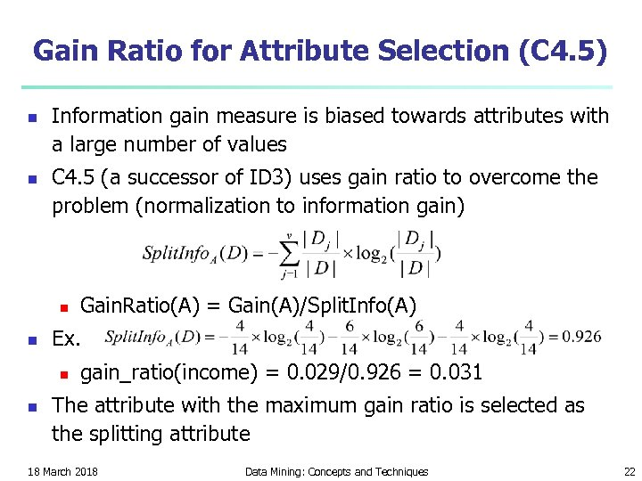 Gain Ratio for Attribute Selection (C 4. 5) n n Information gain measure is