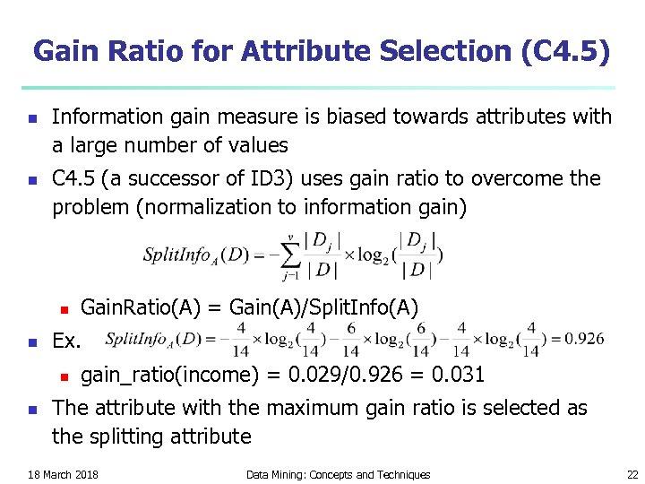 Gain Ratio for Attribute Selection (C 4. 5) n n Information gain measure is