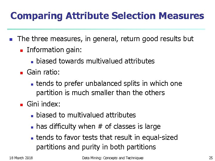 Comparing Attribute Selection Measures n The three measures, in general, return good results but