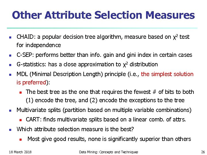 Other Attribute Selection Measures n CHAID: a popular decision tree algorithm, measure based on