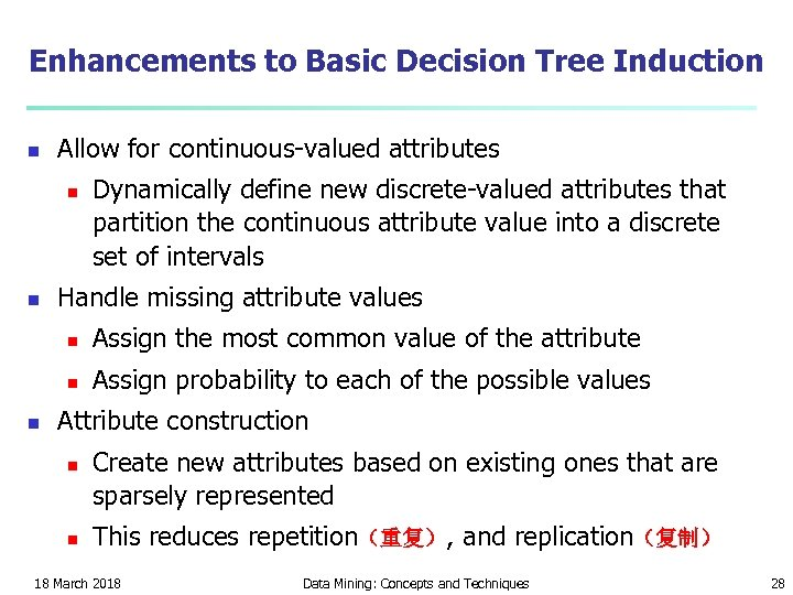Enhancements to Basic Decision Tree Induction n Allow for continuous-valued attributes n n Dynamically