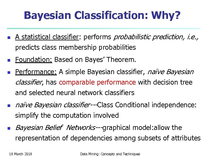 Bayesian Classification: Why? n n A statistical classifier: performs probabilistic prediction, i. e. ,